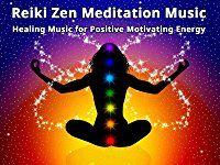 Reiki Zen Meditation Music: Healing Music for Positive Motivating Energy