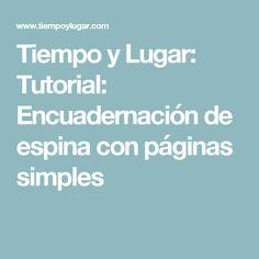 Tiempo y Lugar: Tutorial: Encuadernación de espina con páginas simples