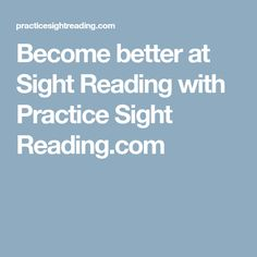 Become better at Sight Reading with Practice Sight Reading.com