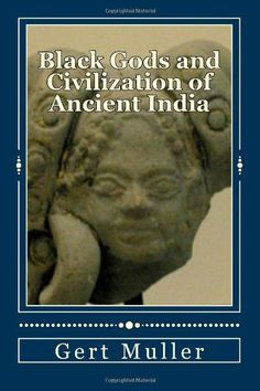 Black Gods and Civilization of Ancient India by Gert Muller http://www.amazon.co.uk/dp/1495464857/ref=cm_sw_r_pi_dp_hdunwb0V2WTRW