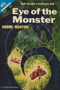 1962 Ace Double Book: Eye of the Monster and Sea Siege, Andre Norton. Andre Norton, Classic Sci Fi Books, Fantasy Book Covers, Fantasy Books, Ace Books, 70s Sci Fi Art, Sci Fi Novels, Science Fiction Books, Fantastic Art