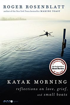 Kayak Morning: Reflections on Love, Grief, and Small Boats by Roger Rosenblatt http://www.amazon.com/dp/0062084038/ref=cm_sw_r_pi_dp_dq90wb0WWC6S4