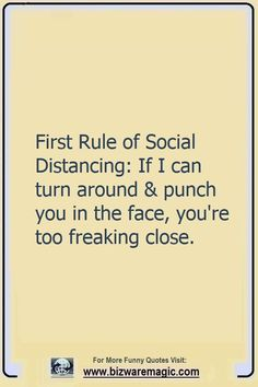 First Rule of Social Distancing: If I can turn around and punch you in the face, you're too freaking close. Click The Pin For More Funny Quotes. Share the Cheer - Please Re-Pin. #funny #funnyquotes #quotes #quotestoliveby #dailyquote #wittyquotes #2020 #joke #COVID19 #coronavirus #pandemic #TheDragonflyChallenge Sarcastische Citaten, Grappige Citaten, Grappige Memes, Vriendschapscitaten, Stelletjescitaten, Sterke Citaten, Haha Grappig, Grappige Dingen, Grappen