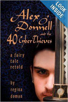 Alex O'Donnell and the 40 Cyberthieves: Regina Doman: 9780982767702: Amazon.com: Books