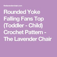 Rounded Yoke Falling Fans Top (Toddler - Child) Crochet Pattern - The Lavender Chair