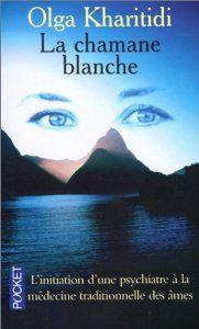 La chamane blanche : L'initiation d'une psychiatre à la médecine traditionnelle des âmes - Olga Kharitidi