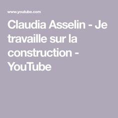 Claudia Asselin - Je travaille sur la construction - YouTube