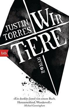 Wir Tiere: Roman: Amazon.de: Justin Torres, Peter Torberg: Bücher