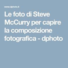 Le foto di Steve McCurry per capire la composizione fotografica - dphoto