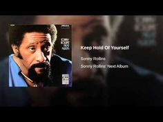 Keep Hold Of Yourself Sonny Rollins youtube.com -  Yahoo Video Search Results
