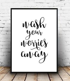 Wash your worries away PRINTABLE art, wash your hands sign, bathroom printable art, bathroom wall decor, typography,funny art,bathroom art This design was written by hand This listing is for an INSTANT DOWNLOAD of both the JPEG and PDF files of this artwork. You can print image on your home printer or you can find some local print studios that will print striking and cost efficient wall art on large format printers. If necessary you can reduce the image size without loss of quality Your…