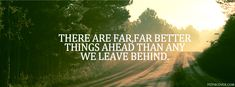 There are far better things ahead than any we leave behind,path through road fb cover photos