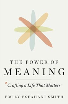 """""""When people say their lives are meaningful, in other words, it's because they feel their lives have purpose, coherence, and worth""""."""