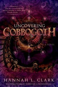 Uncovering Cobbogoth by Hannah L. Clark http://www.amazon.com/dp/B00KBYQ4IM/ref=cm_sw_r_pi_dp_Bmymwb0GGKTX4