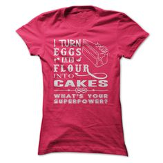I TURN EGGS AND FLOUR INTO CAKES WHATS YOUR SUPER POWER?