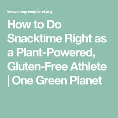 How to Do Snacktime Right as a Plant-Powered, Gluten-Free Athlete | One Green Planet