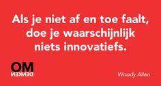 Als je niet af en toe faalt, doe je waarschijnlijk niets innovatiefs. (Woody Allen)