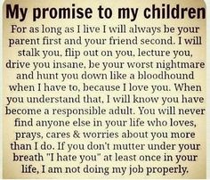 my promise to my children quotes quote family quote family quotes parent quotes mother quotes Love this every time I see it. Pretty much sums it up. My Children Quotes, Quotes For Kids, Great Quotes, Inspirational Quotes, Funny Quotes, Child Quotes, Children Pictures, Being A Parent Quotes, Meaningful Quotes