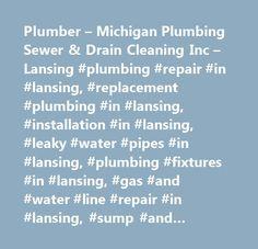 Plumber – Michigan Plumbing Sewer & Drain Cleaning Inc – Lansing #plumbing #repair #in #lansing, #replacement #plumbing #in #lansing, #installation #in #lansing, #leaky #water #pipes #in #lansing, #plumbing #fixtures #in #lansing, #gas #and #water #line #repair #in #lansing, #sump #and #ejector #pumps #in #lansing, #kitchen #plumbing #in #lansing, #bathroom #plumbing #in #lansing, #backflow #prevention #in #lansing, #water #repiping #repair #in #lansing, #plumbing #remodeling #in #lansing…