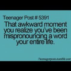 Thats what happened to me when I found out that technology for short (tech.) was pronounced tec not tech... Oops lol