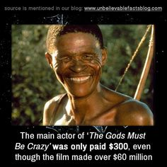 The main actor of The Gods Must Be Crazy was only paid $300, even though the film made over $60 million.