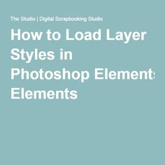 How to Load Layer Styles in Photoshop Elements                                                                                                                                                      More