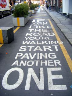 If You Don't Like The Road You're Walking Start Paving Another One - Dublin Streets.