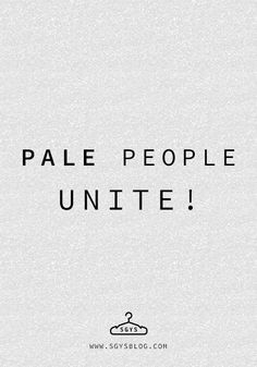 Pale People UNITE! | SGYSblog