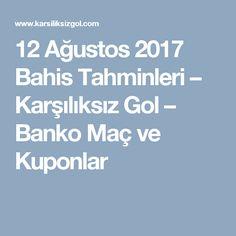 12 Ağustos  2017 Bahis Tahminleri – Karşılıksız Gol – Banko Maç ve Kuponlar