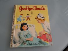 Little vintage Golden Book Goodbye Tonsils....Is it sad that I SO remember reading this book at my grandparents' house way back when?!