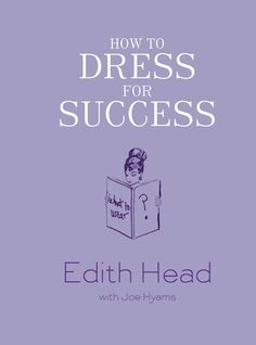 """3 Important Lessons To Learn From Edith Head's """"How To Dress For Success"""""""
