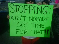 25 Funniest Running Signs At A Race: #21. STOPPING. Ain't nobody got time for that!!