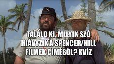 Találd ki, melyik szó hiányzik a Bud Spencer/Terence Hill-filmek címéből! KVÍZ Terence Hill, Bud, Dominatrix, Gem, Eyes, Knob