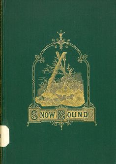 John Greenleaf Whittier's most popular poem, Snow-Bound, A Winter Idyl.  Included in our Essex County Collection. E W625 1868 3