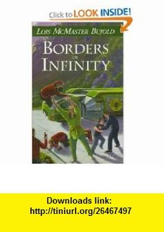 Borders of Infinity (9781886778597) Lois McMaster Bujold, Suford Lewis , ISBN-10: 1886778590  , ISBN-13: 978-1886778597 ,  , tutorials , pdf , ebook , torrent , downloads , rapidshare , filesonic , hotfile , megaupload , fileserve