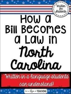 How a Bill Becomes a Law in North Carolina -  This product introduces students to the process and steps it takes for a bill to become a law in North Carolina. I have included 6 pages of text for students to read about how a bill becomes a law.   A journey of a bill flow chart is also included for students to use as a reference sheet.