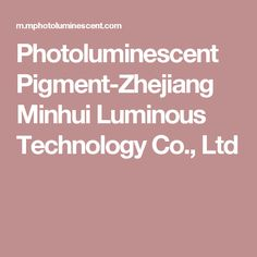Photoluminescent Pigment-Zhejiang Minhui Luminous Technology Co., Ltd