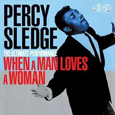 Percy Sledge - The Ultimate Performance: When a Man Loves a Woman