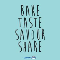 Bake, taste, savour and share // a baking motto to live by!