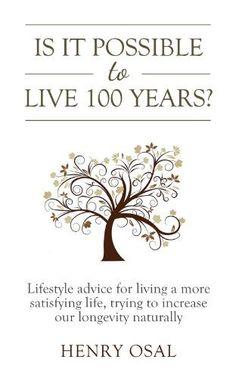 FREE Oct. 9-13--->Is it possible to life 100 years? by Henry Osal, http://www.amazon.com/dp/B00FG0LGK2/ref=cm_sw_r_pi_dp_DNGvsb0W4DJ1Q