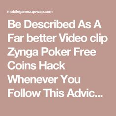 Be Described As A Far better Video clip Zynga Poker Free Coins Hack Whenever You Follow This Advice - homepage