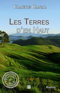Plus qu'un roman, « les Terres d'en Haut » est la chronique parfaitement restituée, d'un village paysan isolé du monde. C'est le récit d'un espoir un peu fou ! Par Claude Canal