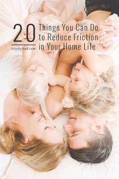 20 things you can do to reduce friction in your home life and live more fully with the people you love!