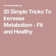 20 Simple Tricks To Increase Metabolism - Fit and Healthy