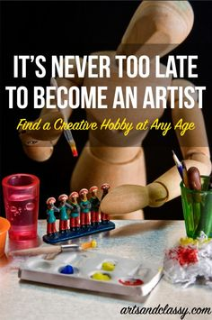 It's never too late to become an artist! Find a creative hobby at any age. Learn how at www.artsandclassy.com