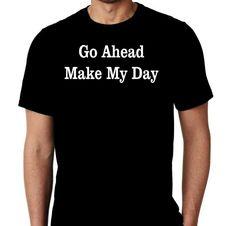 New Go Ahead Make My Day Humor Custom Tshirt by MarieLynnTshirt