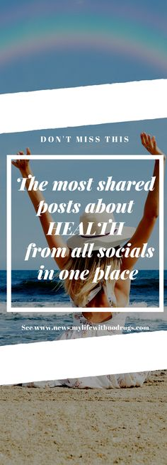 The most shared posts about Health and Healthy life  from all socials  in one place