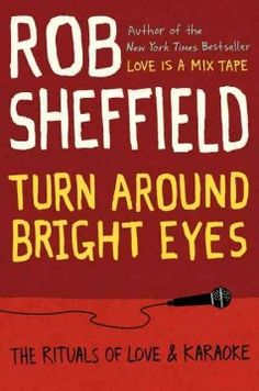 Turn Around Bright Eyes: The Rituals of Love & Karaoke by Rob Sheffield