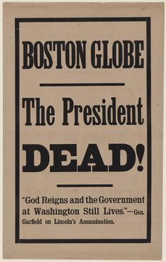 "Front page of the Boston Globe declaring ""The President DEAD!"" and includes a quote from future president James Garfield, ""God Reigns and the Government at Washington Still Lives."""