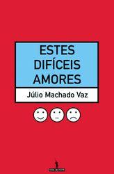 Estes difíceis amores - Júlio Machado Vaz